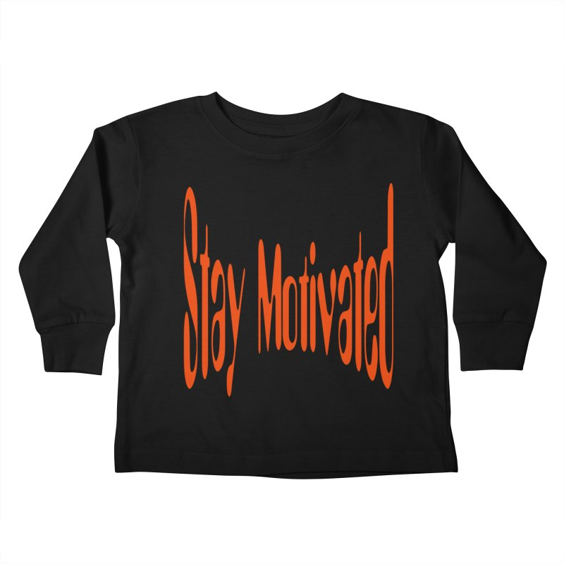 Stay Motivated Kids Toddler Longsleeve T-Shirt by 8010az's Shop