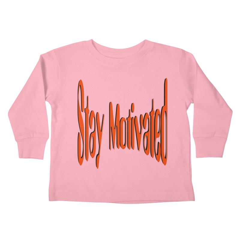Stay Motivated Kids Toddler Longsleeve T-Shirt by 8010az's Shop