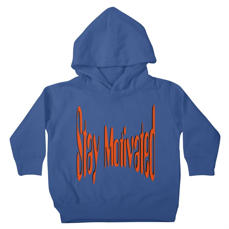 Stay Motivated Kids Toddler Pullover Hoody by 8010az's Shop