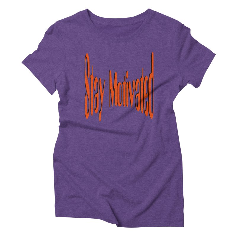 Stay Motivated Women's Triblend T-Shirt by 8010az's Shop
