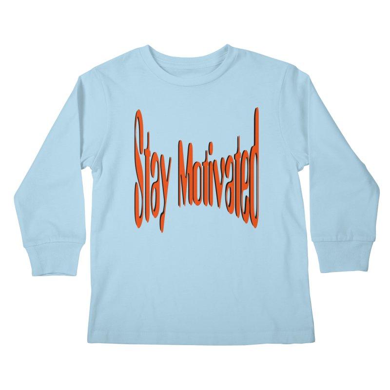 Stay Motivated Kids Longsleeve T-Shirt by 8010az's Shop