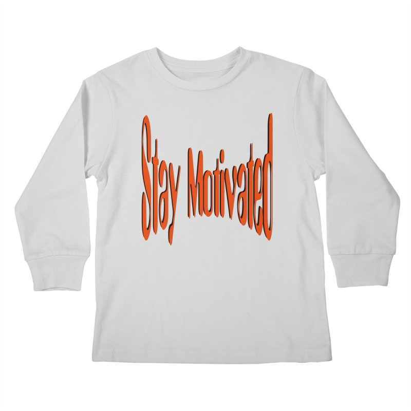 Stay Motivated Kids Longsleeve T-Shirt by 8010az's Shop