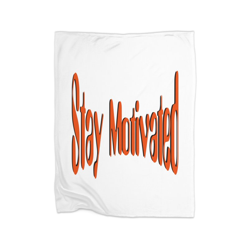 Stay Motivated Home Fleece Blanket Blanket by 8010az's Shop