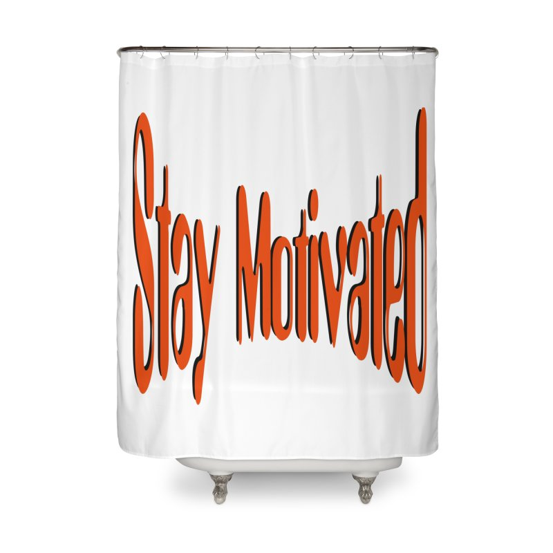 Stay Motivated Home Shower Curtain by 8010az's Shop