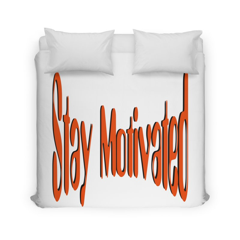 Stay Motivated Home Duvet by 8010az's Shop