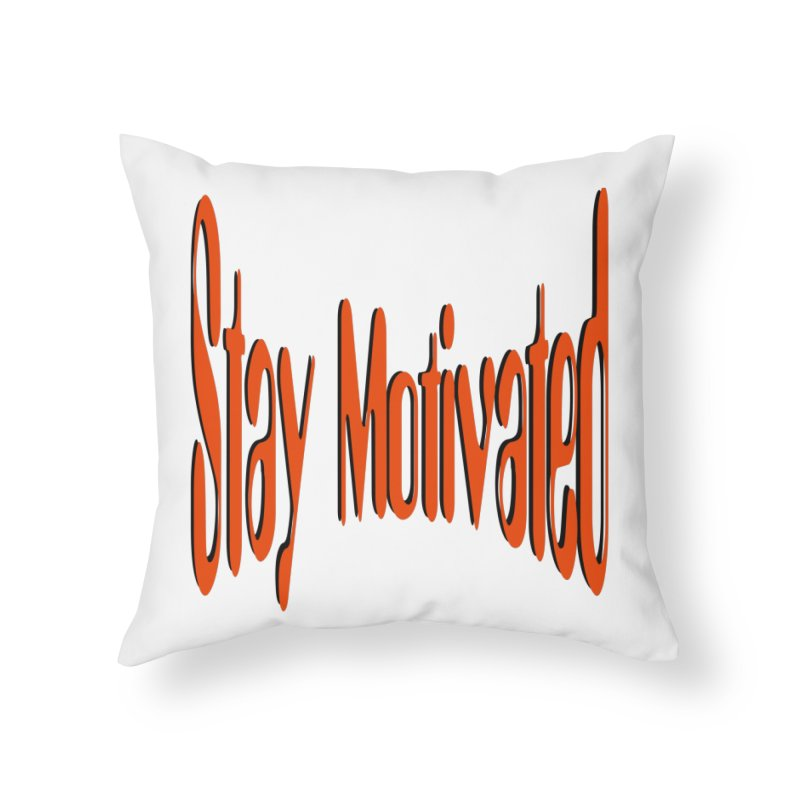 Stay Motivated Home Throw Pillow by 8010az's Shop
