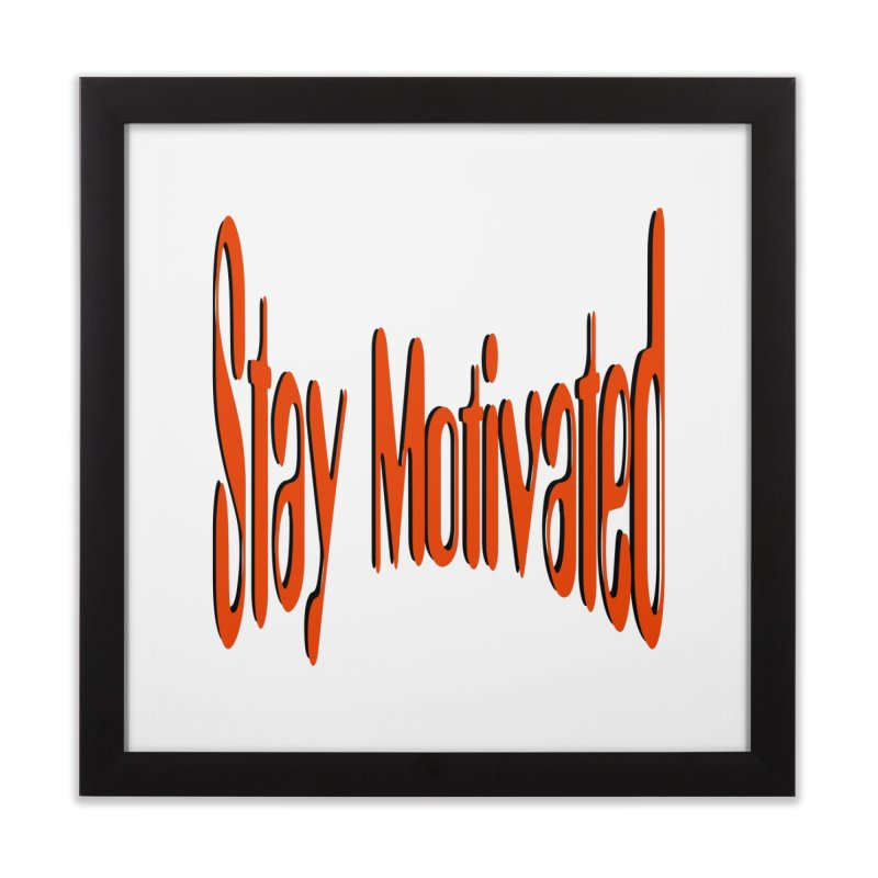 Stay Motivated Home Framed Fine Art Print by 8010az's Shop