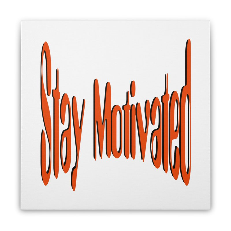 Stay Motivated Home Stretched Canvas by 8010az's Shop
