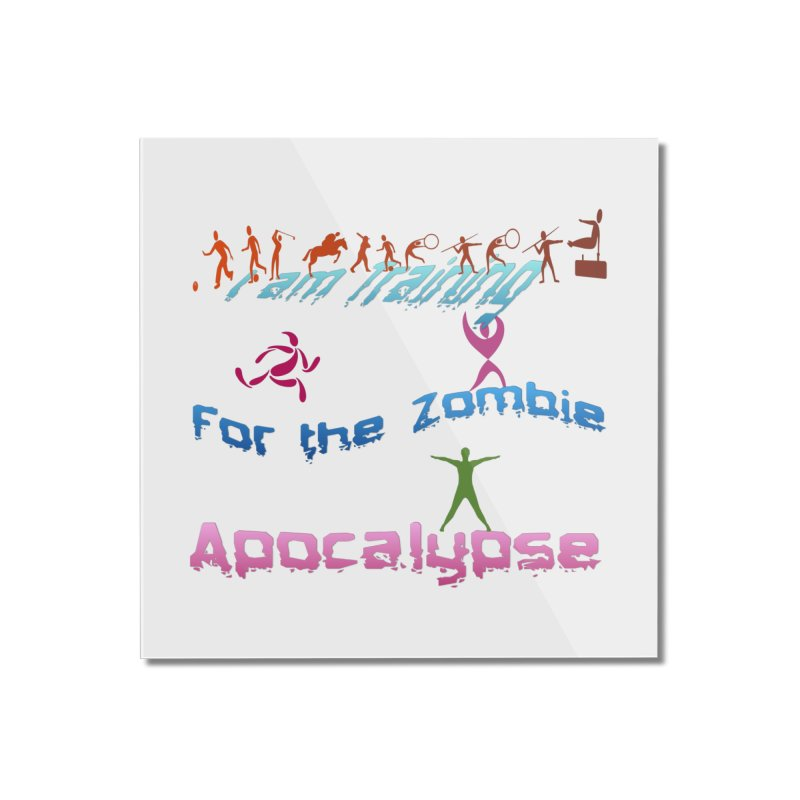 Fitness For The Zombie Apocalypse Home Mounted Acrylic Print by 8010az's Shop