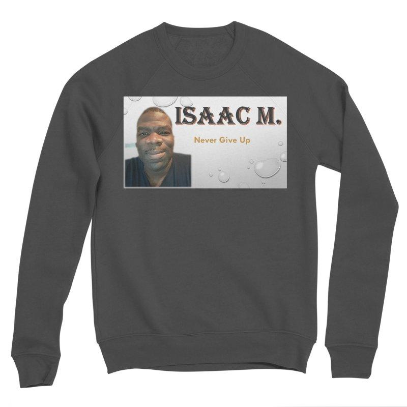 Isaac M - T-shirt - Never give up Women's Sponge Fleece Sweatshirt by 8010az's Shop