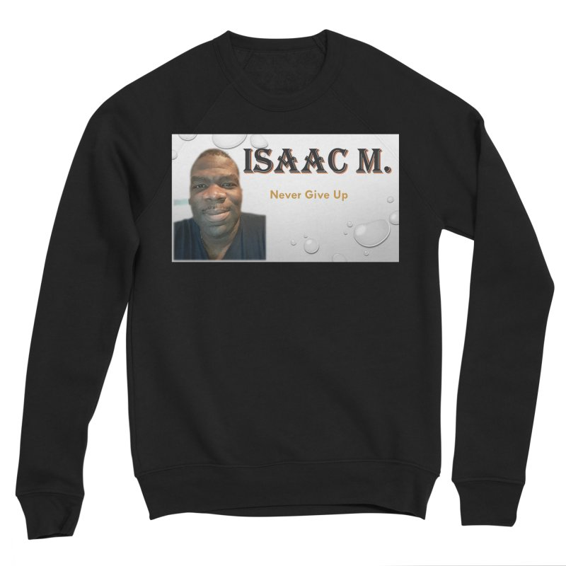 Isaac M - T-shirt - Never give up Women's Sponge Fleece Sweatshirt by 8010az's Shop