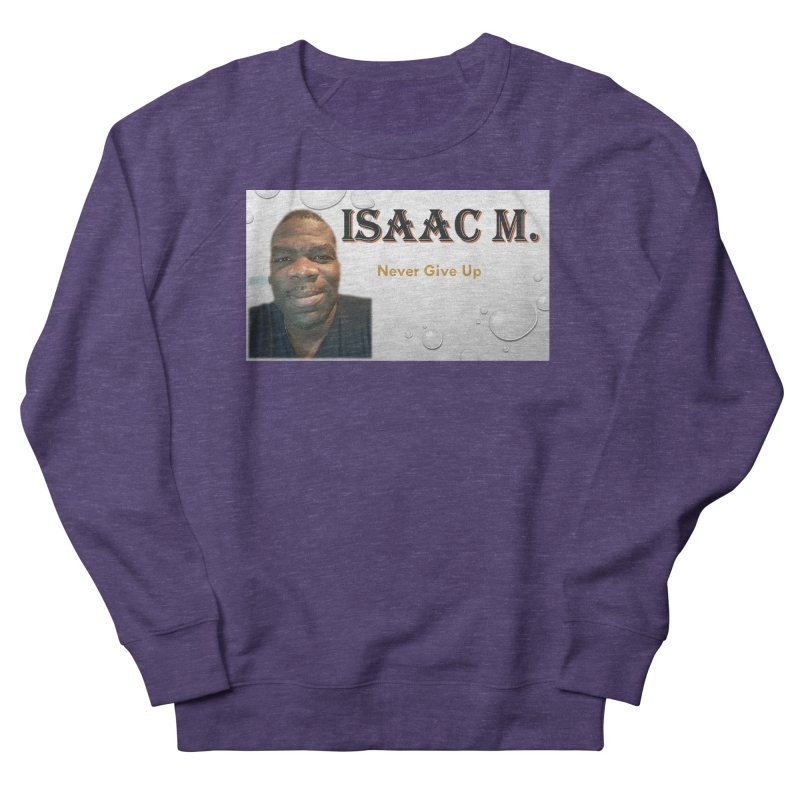 Isaac M - T-shirt - Never give up Women's French Terry Sweatshirt by 8010az's Shop