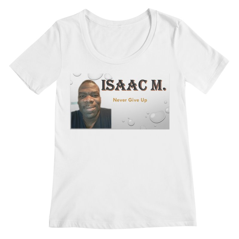 Isaac M - T-shirt - Never give up Women's Regular Scoop Neck by 8010az's Shop