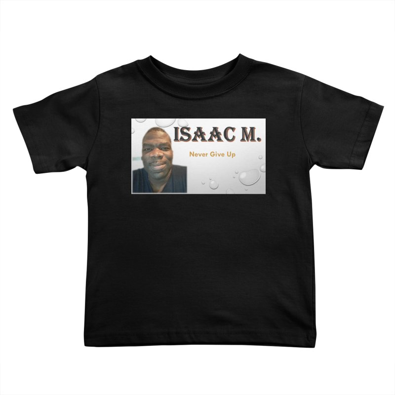 Isaac M - T-shirt - Never give up Kids Toddler T-Shirt by 8010az's Shop