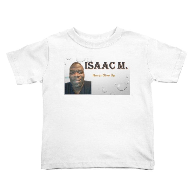 Isaac M - T-shirt - Never give up Kids Toddler T-Shirt by 8010az's Shop