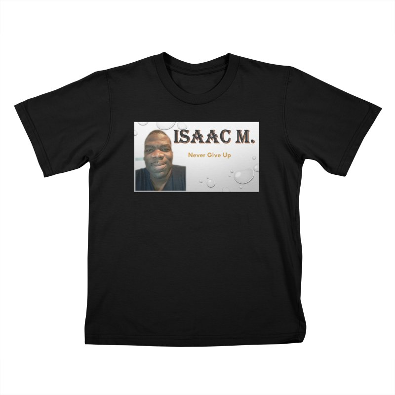 Isaac M - T-shirt - Never give up Kids T-Shirt by 8010az's Shop