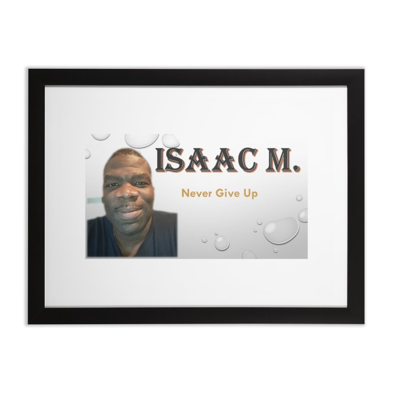 Isaac M - T-shirt - Never give up Home Framed Fine Art Print by 8010az's Shop