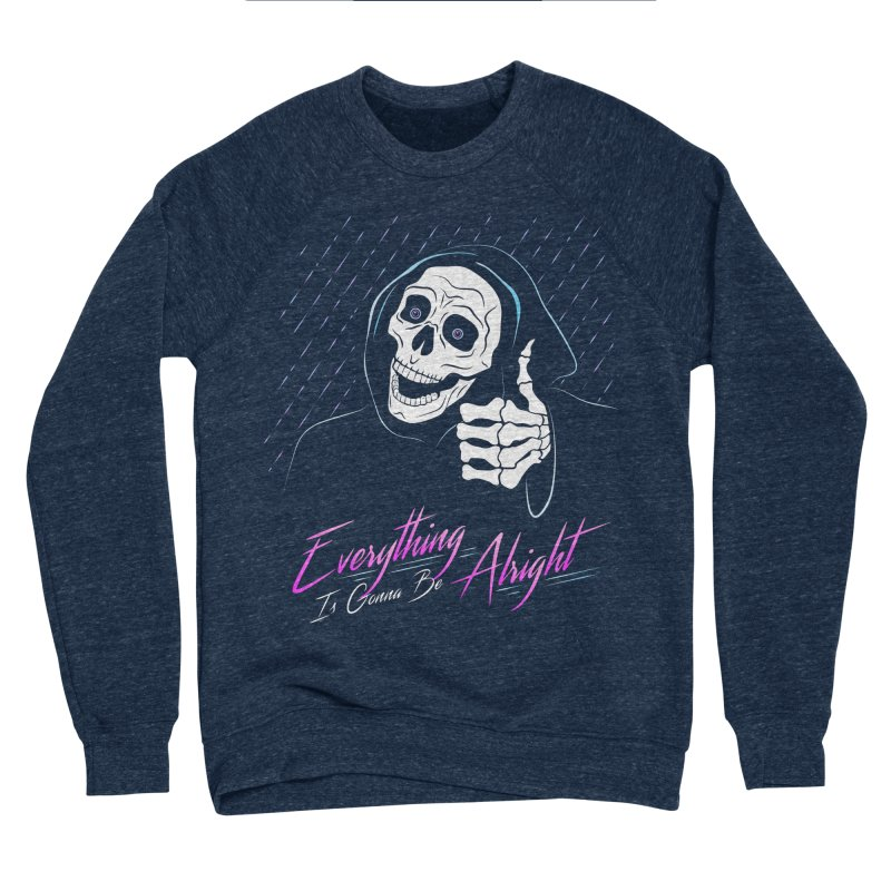 Everything Is Gonna Be Alright Love Grim Reaper Men's Sponge Fleece Sweatshirt by 84collective