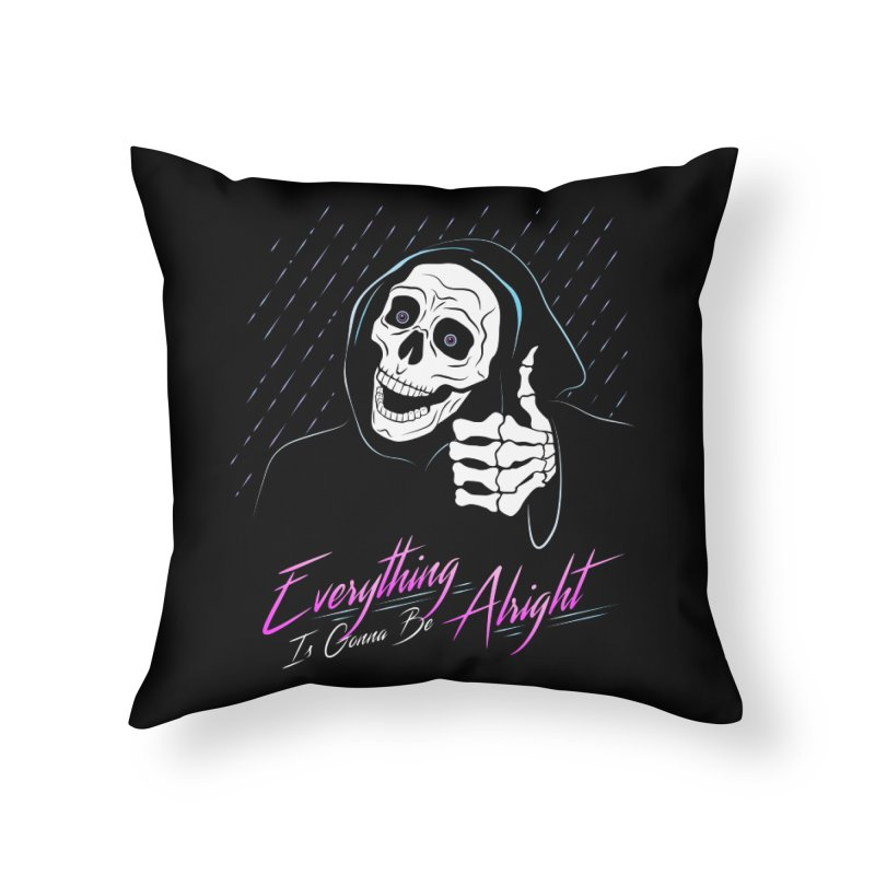 Everything Is Gonna Be Alright Love Grim Reaper Home Throw Pillow by 84collective