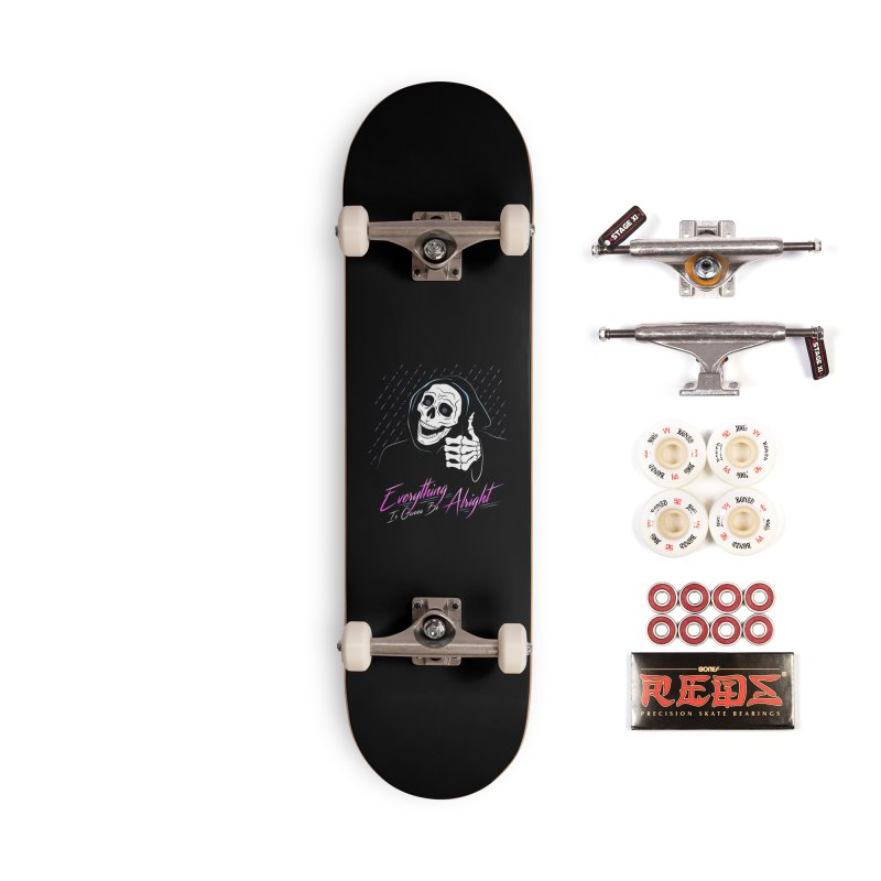 Everything Is Gonna Be Alright Love Grim Reaper Accessories Skateboard by 84collective