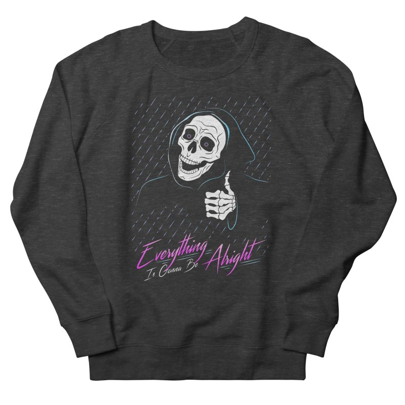 Everything Is Gonna Be Alright Love Grim Reaper Women's French Terry Sweatshirt by 84collective