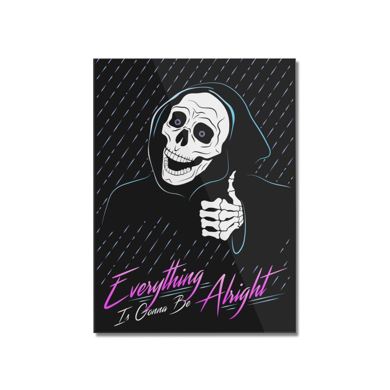Everything Is Gonna Be Alright Love Grim Reaper Home Mounted Acrylic Print by 84collective