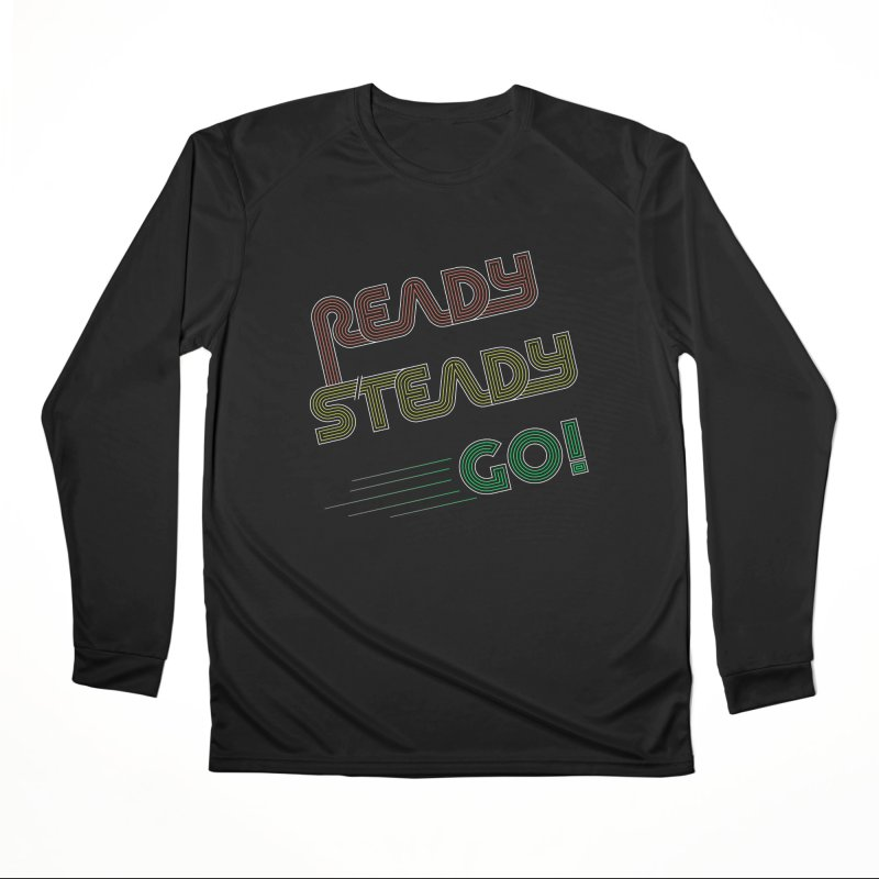 Ready Steady Go! Women's Performance Unisex Longsleeve T-Shirt by 84collective