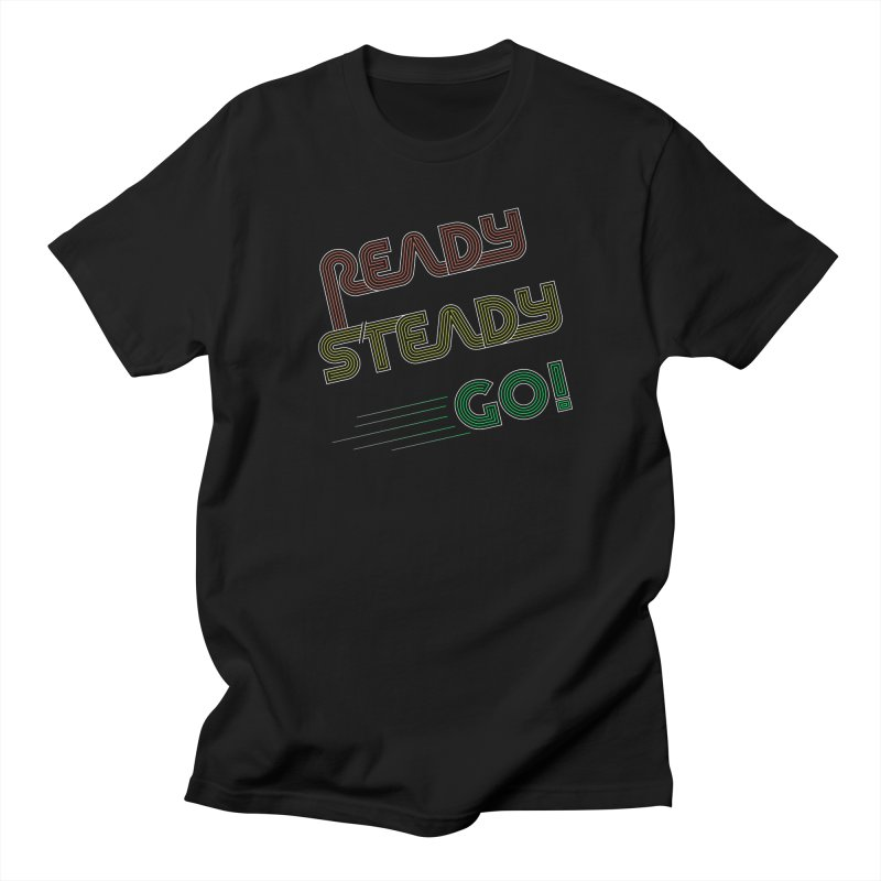 Ready Steady Go! Women's Regular Unisex T-Shirt by 84collective