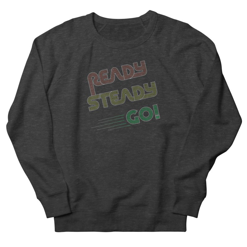 Ready Steady Go! Women's French Terry Sweatshirt by 84collective