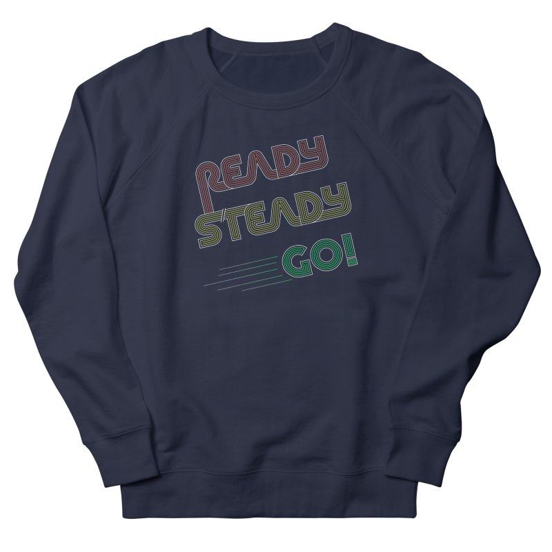 Ready Steady Go! Men's French Terry Sweatshirt by 84collective