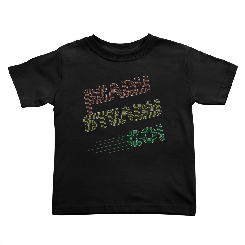 Ready Steady Go! Kids Toddler T-Shirt by 84collective