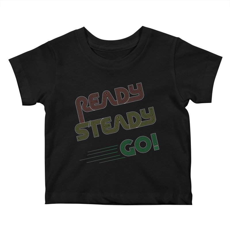 Ready Steady Go! Kids Baby T-Shirt by 84collective