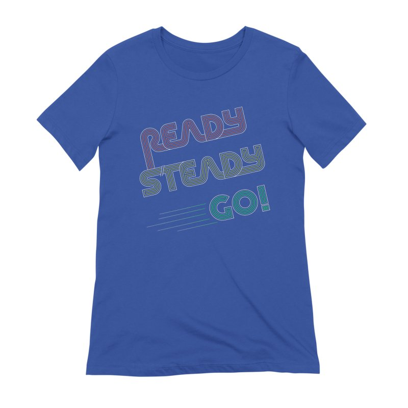 Ready Steady Go! Women's T-Shirt by 84collective
