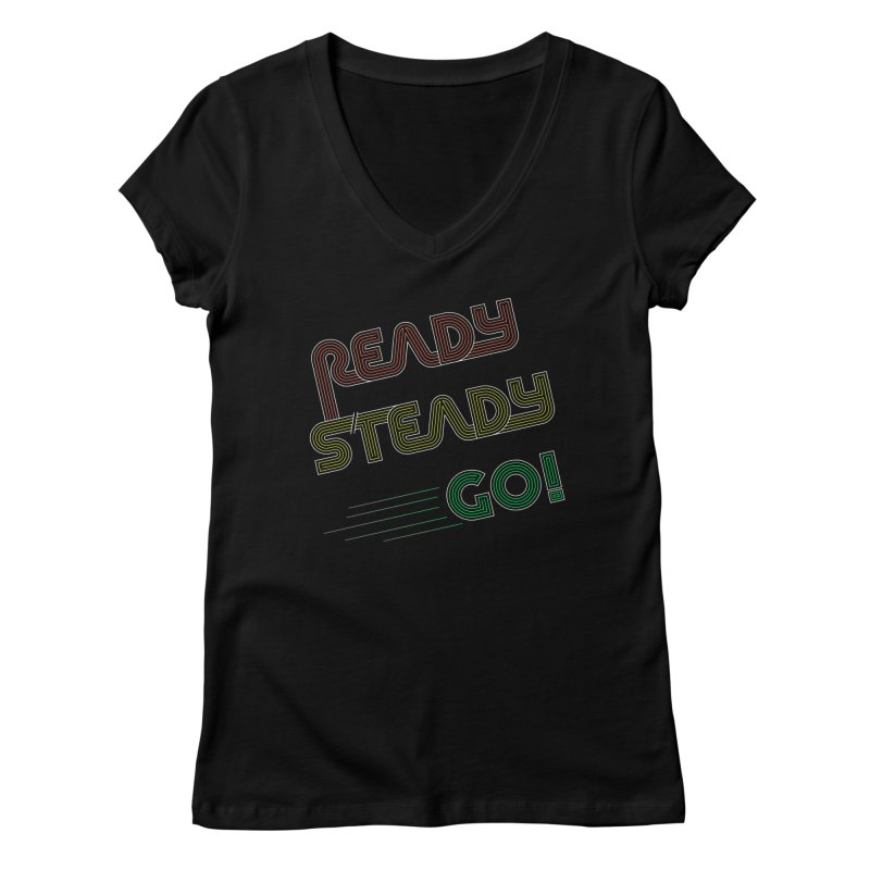 Ready Steady Go! Women's V-Neck by 84collective