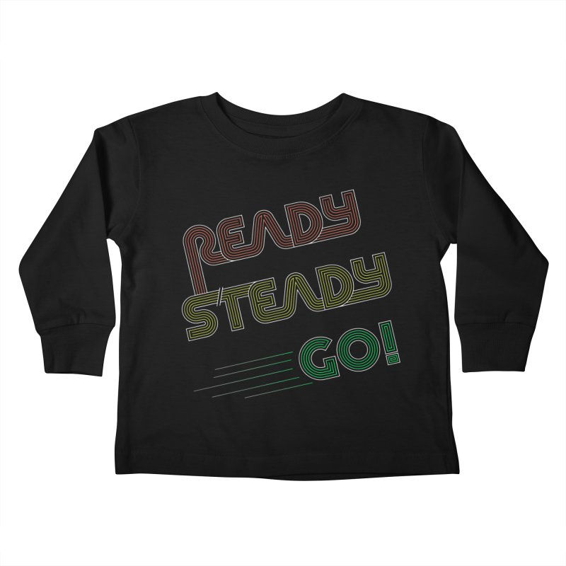 Ready Steady Go! Kids Toddler Longsleeve T-Shirt by 84collective