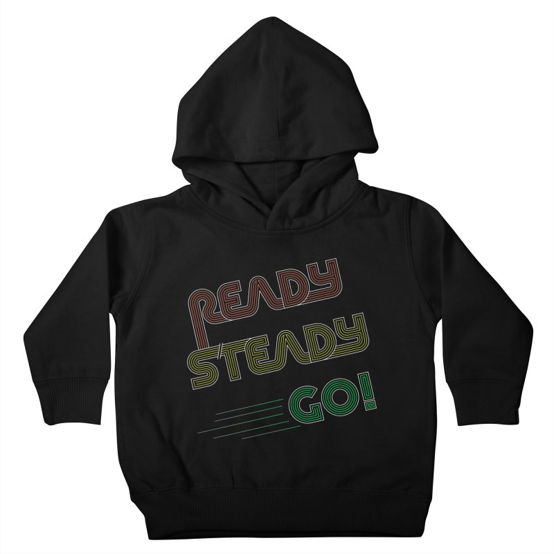 Ready Steady Go! Kids Toddler Pullover Hoody by 84collective