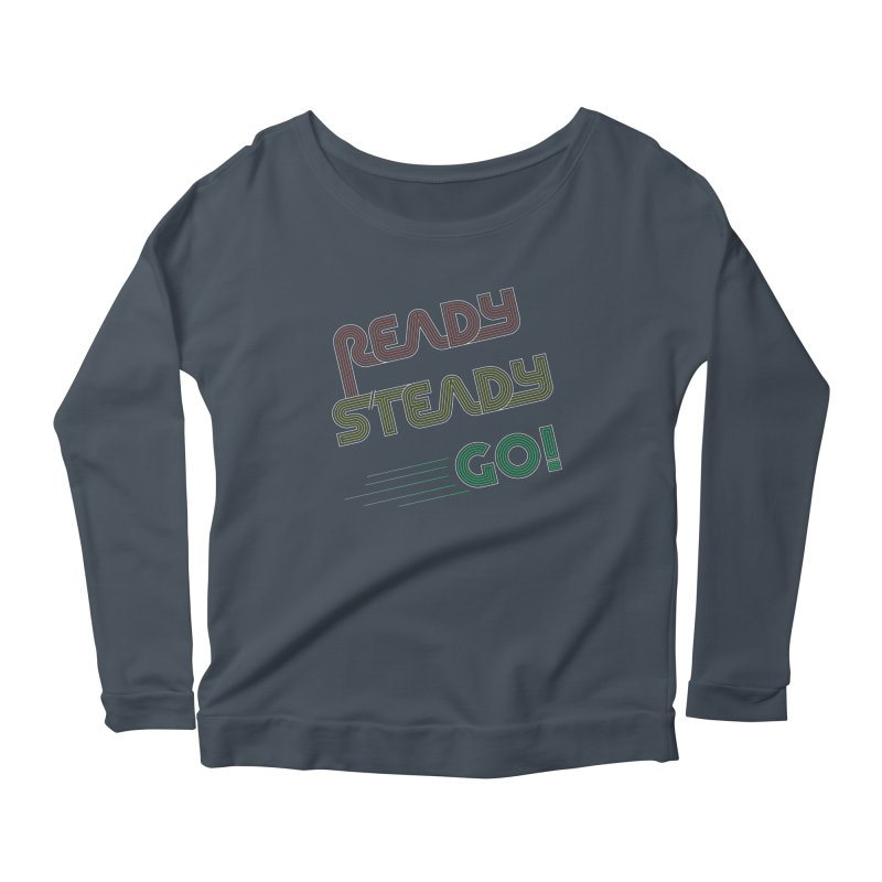 Ready Steady Go! Women's Scoop Neck Longsleeve T-Shirt by 84collective