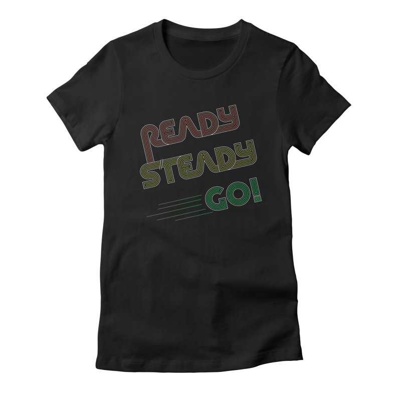 Ready Steady Go! Women's Fitted T-Shirt by 84collective