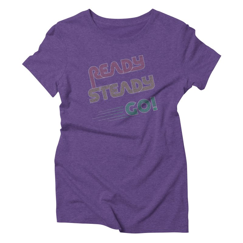 Ready Steady Go! Women's Triblend T-Shirt by 84collective