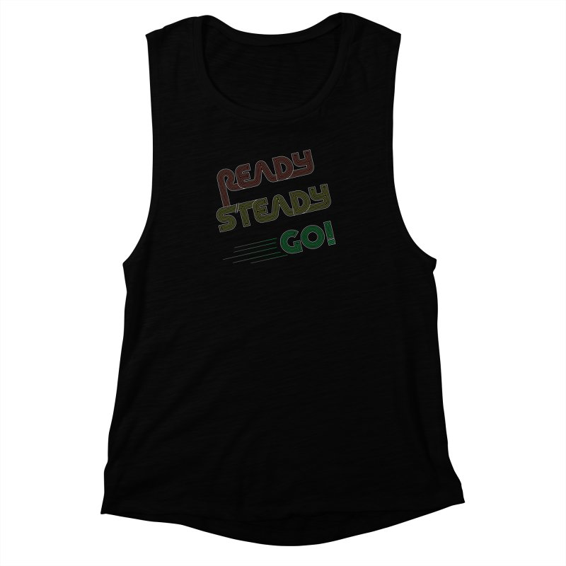 Ready Steady Go! Women's Muscle Tank by 84collective