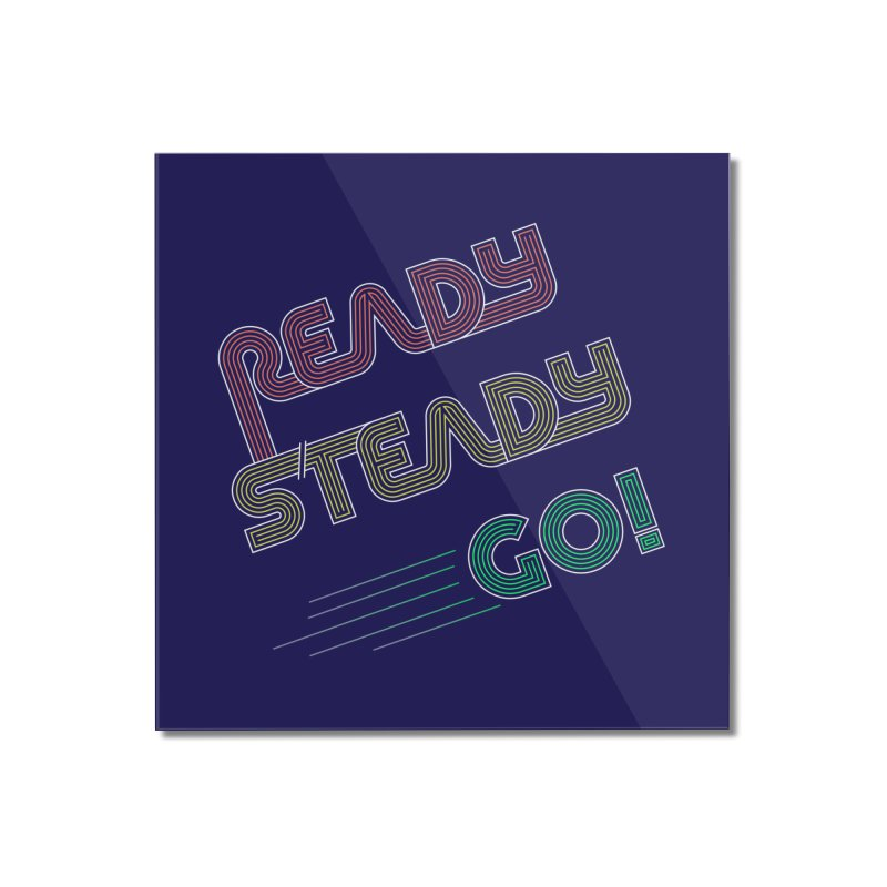 Ready Steady Go! Home Mounted Acrylic Print by 84collective