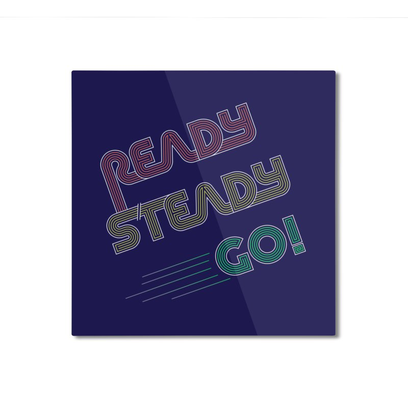 Ready Steady Go! Home Mounted Aluminum Print by 84collective