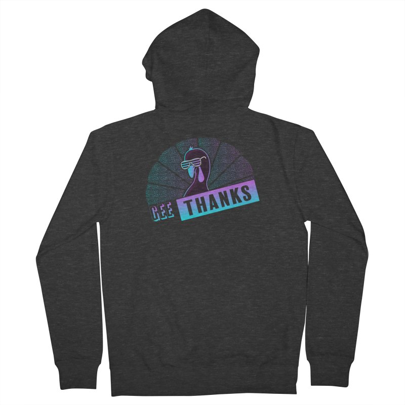 Gee Thanks (Sarcastic Thanksgiving Day Turkey) Women's French Terry Zip-Up Hoody by 84collective
