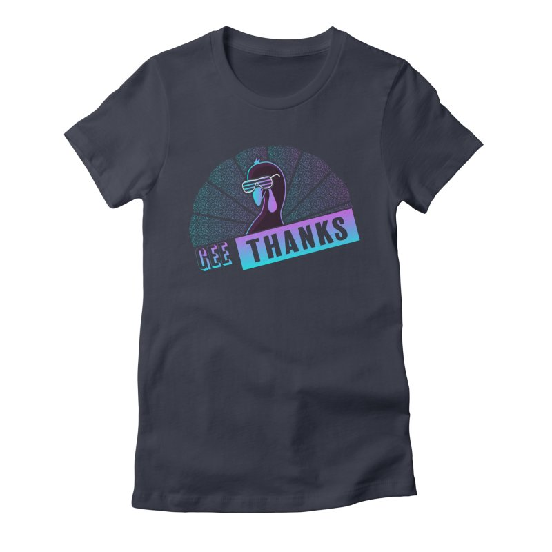 Gee Thanks (Sarcastic Thanksgiving Day Turkey) Women's T-Shirt by 84collective