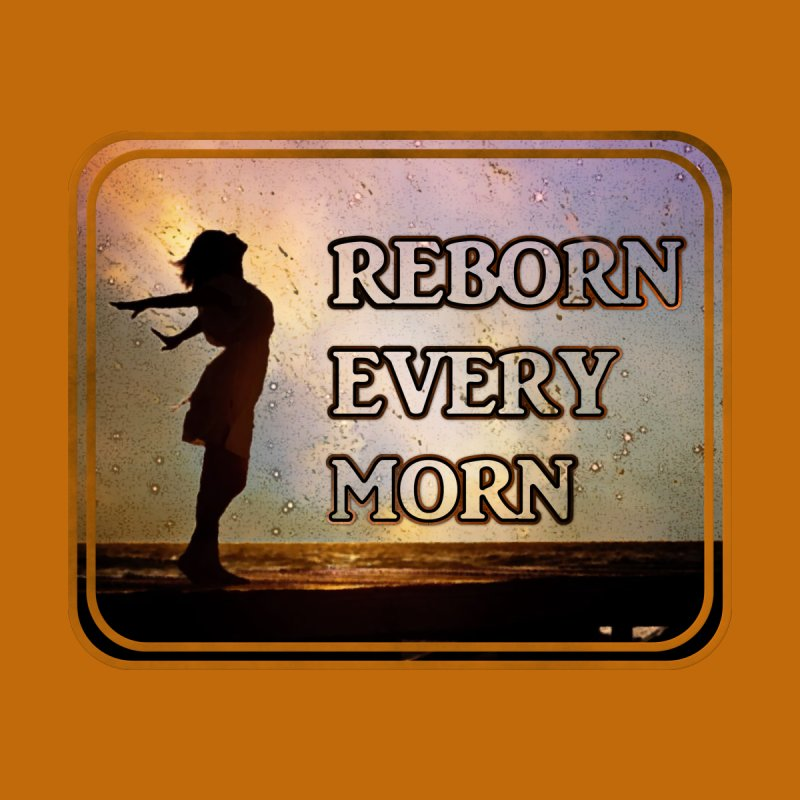 Reborn Every Morn by 8th Thought Experience