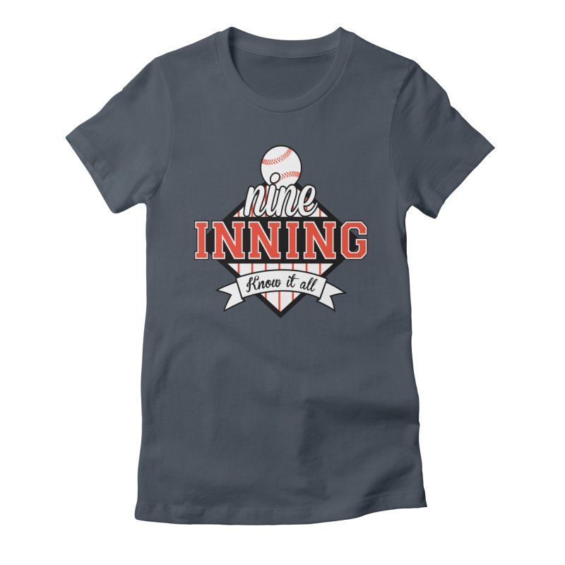 9 Inning Know It All Main Logo Women's T-Shirt by 9 Inning Know It All Apparel and Merchandise