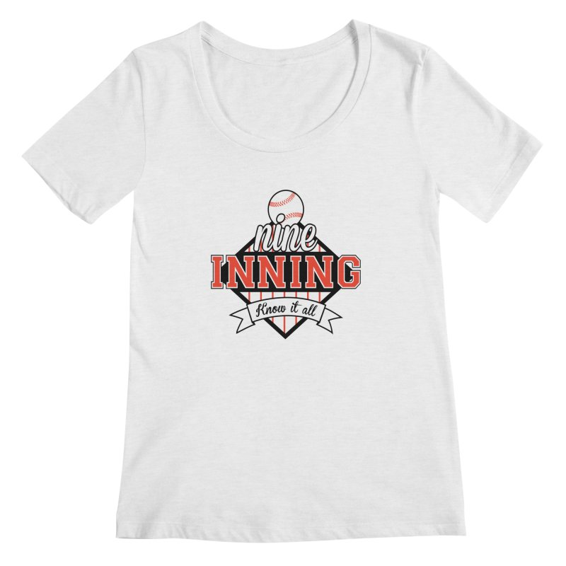 9 Inning Know It All Main Logo Women's Regular Scoop Neck by 9 Inning Know It All Apparel and Merchandise