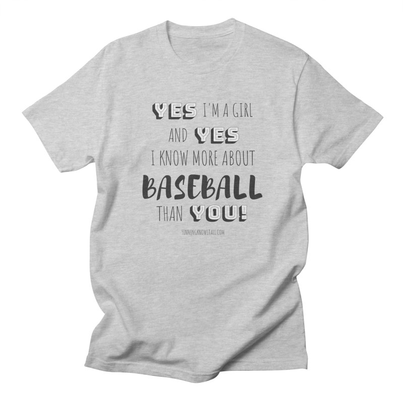 Girls Know Baseball Women's Regular Unisex T-Shirt by 9 Inning Know It All Apparel and Merchandise