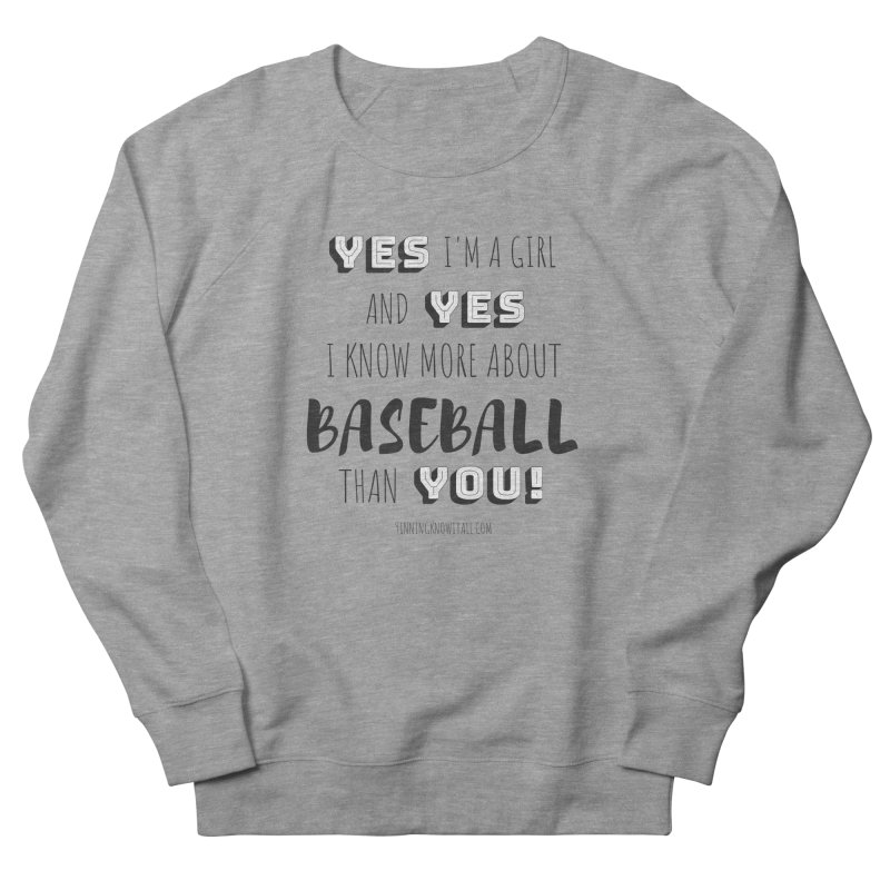 Girls Know Baseball Women's French Terry Sweatshirt by 9 Inning Know It All Apparel and Merchandise
