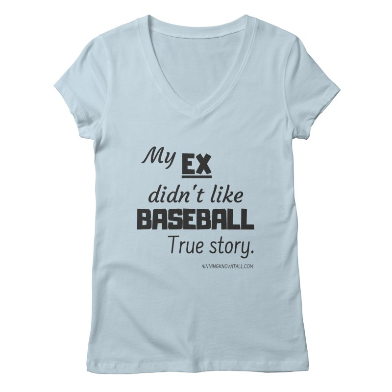 My EX Women's Regular V-Neck by 9 Inning Know It All Apparel and Merchandise